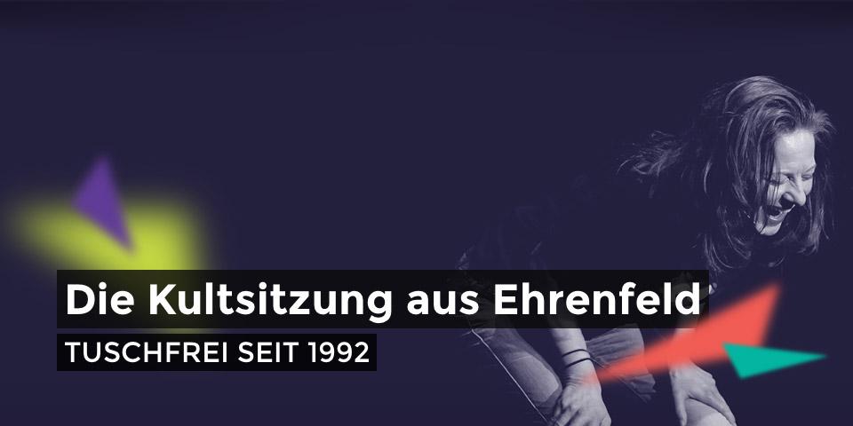 Die Kultsitzung aus Ehrenfeld - Tuschfrei seit 1992
